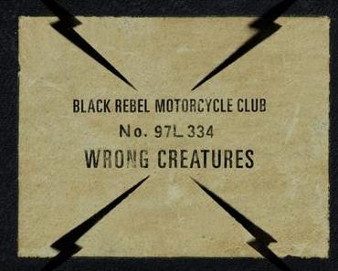 WRONG CREATURES – BLACK REBEL MOTORCYCLE CLUB