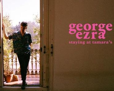 STAYING AT TAMARA'S – GEORGE EZRA