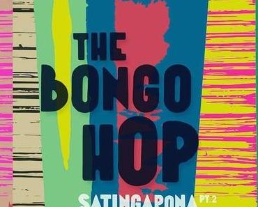 SATINGARONA, PT. 2 – THE BONGO HOP
